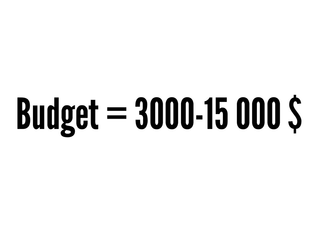 Budget = 3000-15 000 $