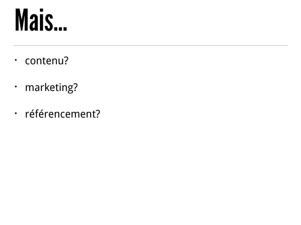 Mais… • contenu? • marketing? • référencement?