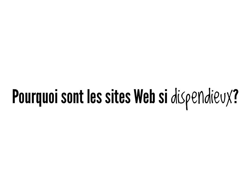 Pourquoi sont les sites Web si dispendieux?