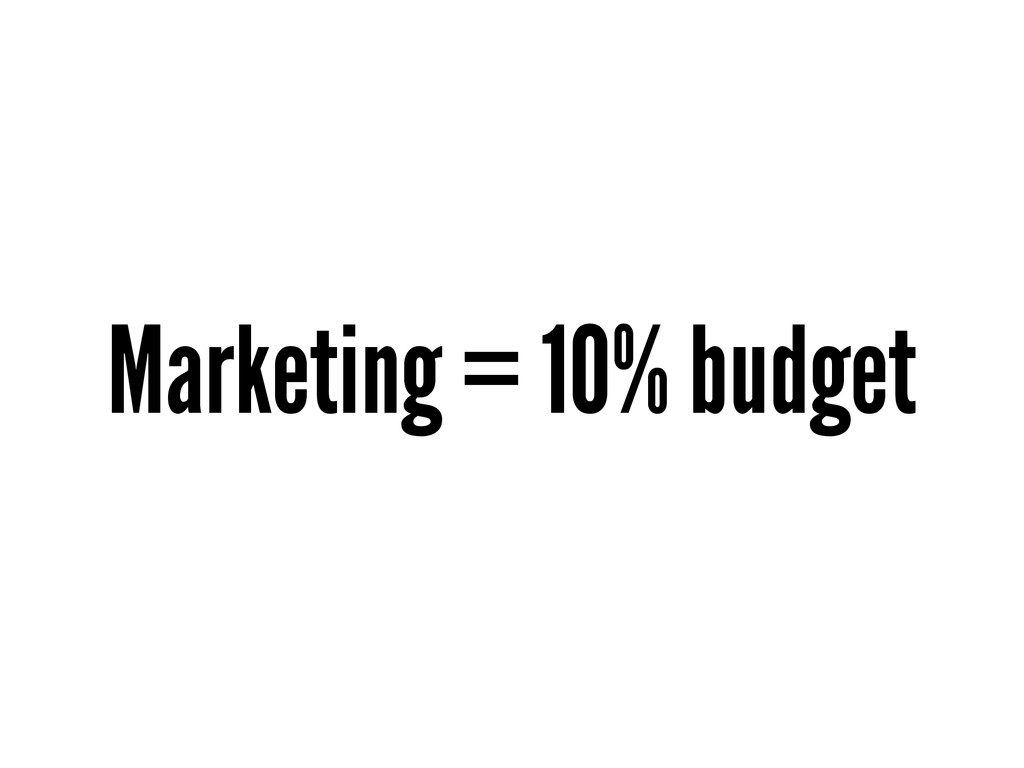 Marketing = 10% budget