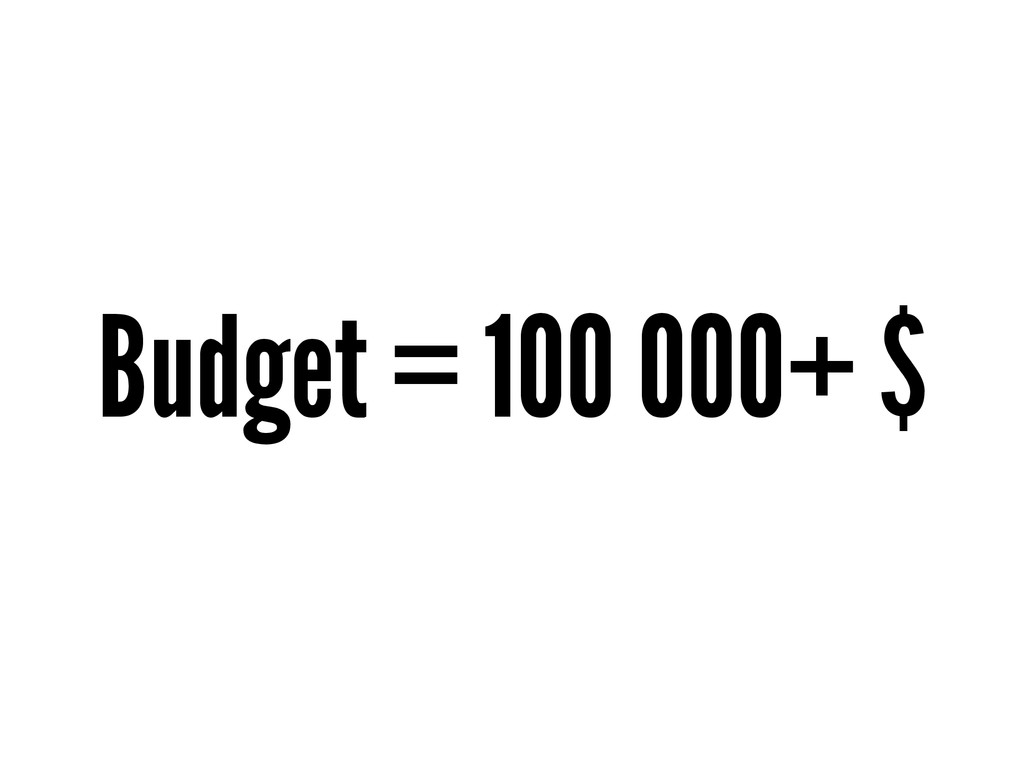 Budget = 100 000+ $