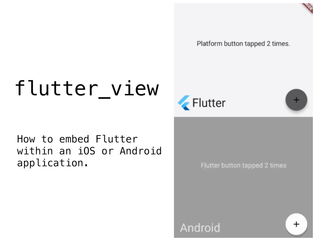 flutter_view How to embed Flutter within an iOS...