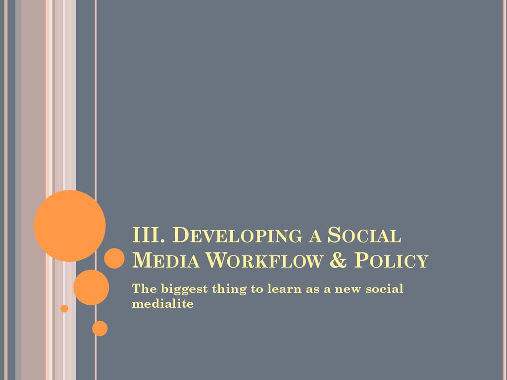 III. DEVELOPING A SOCIAL MEDIA WORKFLOW & POLIC...