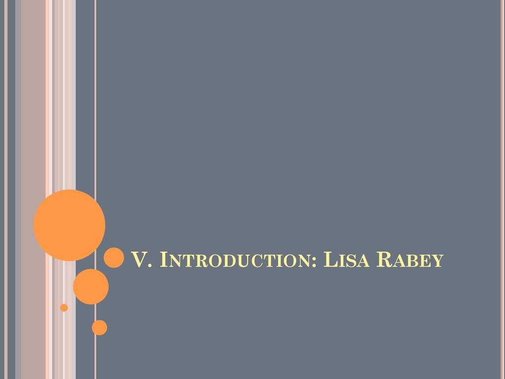 V. INTRODUCTION: LISA RABEY
