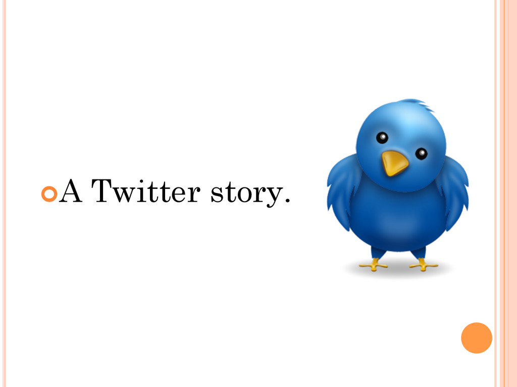 ¢A Twitter story.
