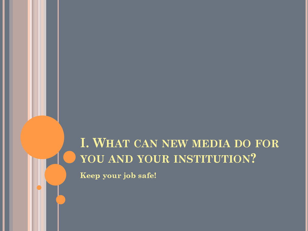 I. WHAT CAN NEW MEDIA DO FOR YOU AND YOUR INSTI...