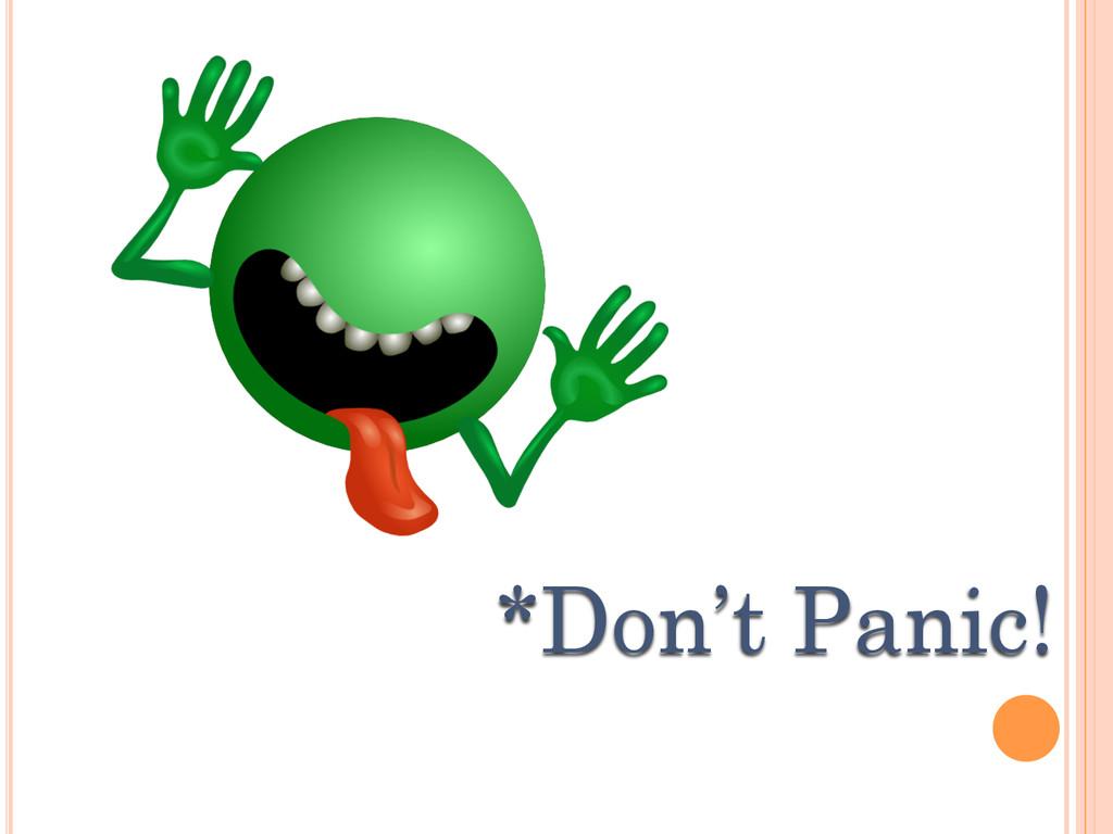 *Don't Panic!