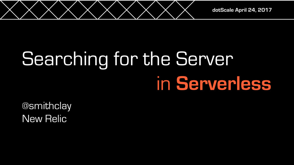 Searching for the Server in Serverless @smithcl...