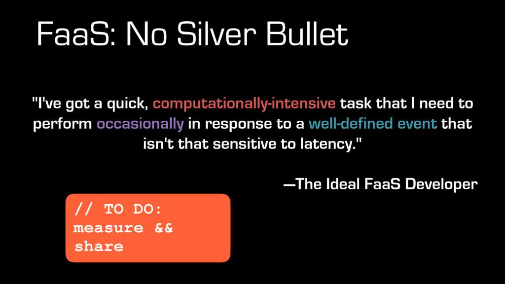 """FaaS: No Silver Bullet """"I've got a quick, compu..."""