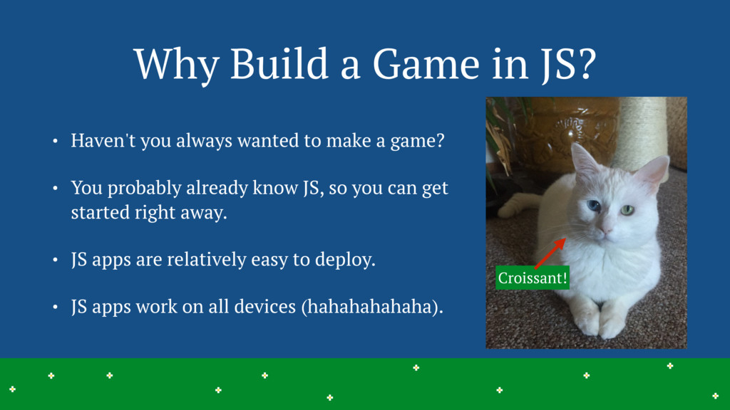 Why Build a Game in JS? • Haven't you always wa...
