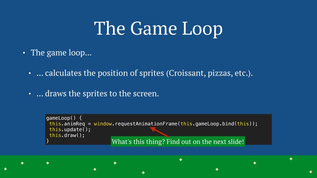 The Game Loop 16 > > > > > > > > > > > > > > > ...