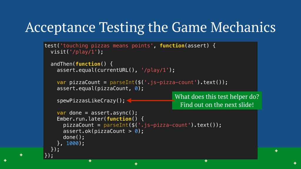 Acceptance Testing the Game Mechanics 23 > > > ...