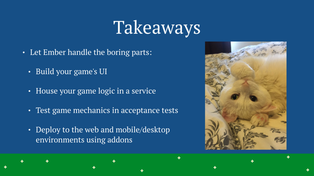 Takeaways • Let Ember handle the boring parts: ...