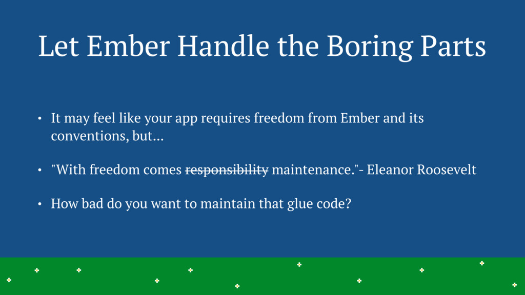 Let Ember Handle the Boring Parts 6 > > > > > >...