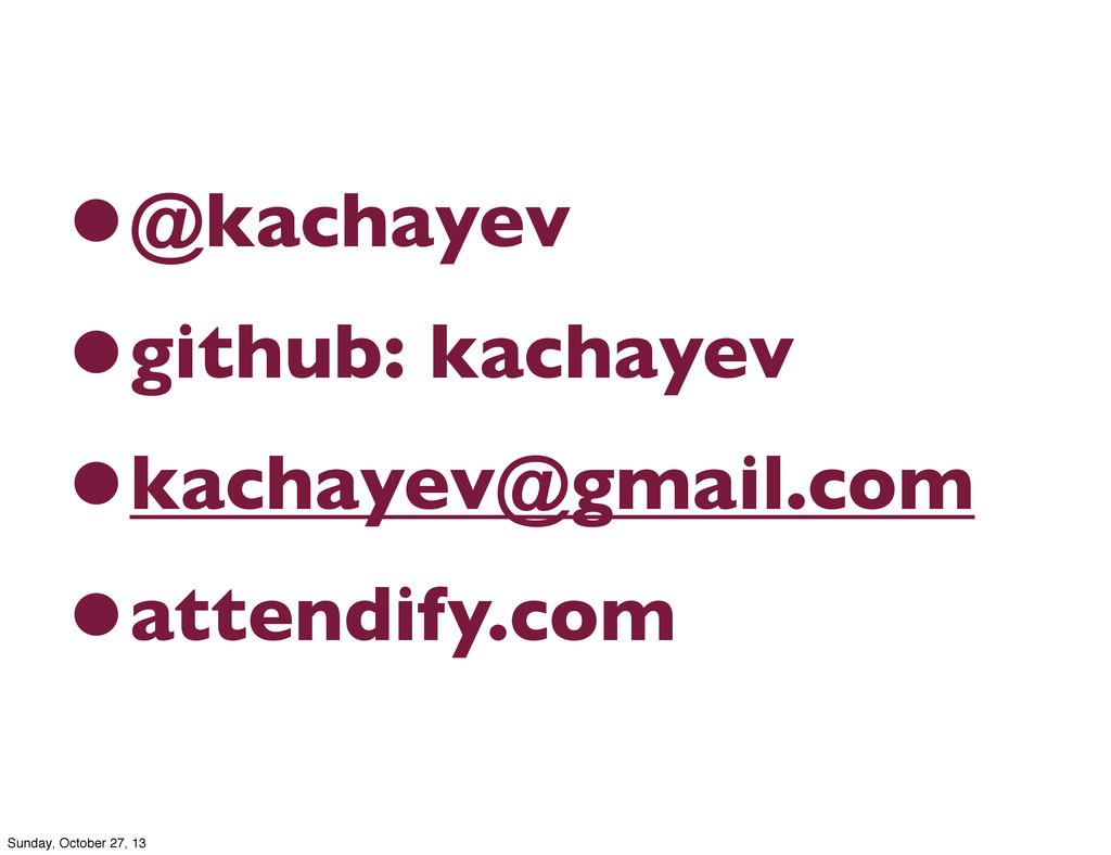 •@kachayev •github: kachayev •kachayev@gmail.co...