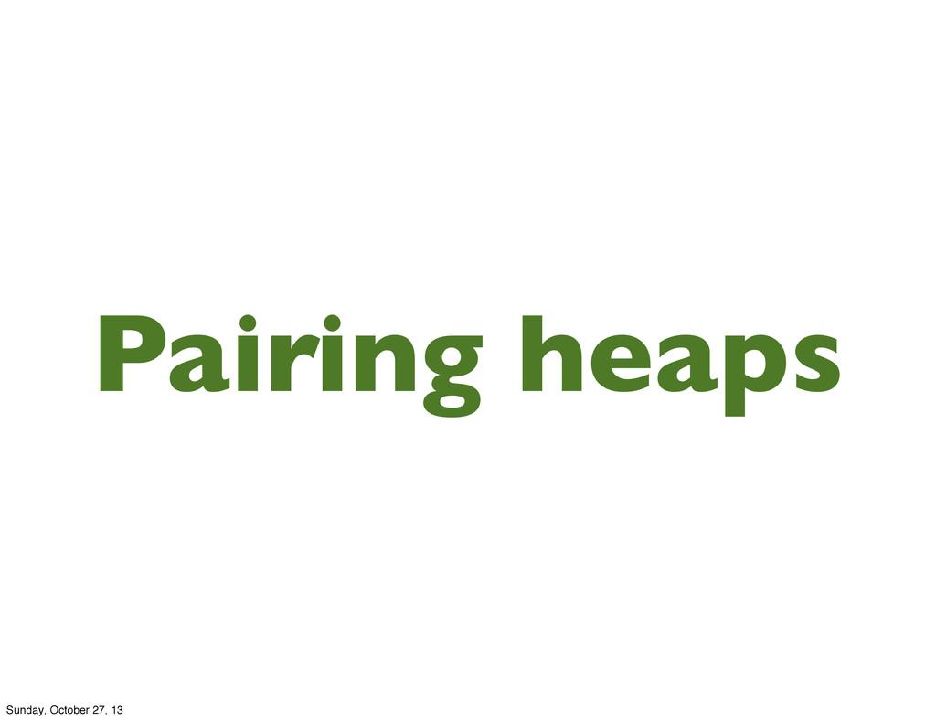 Pairing heaps Sunday, October 27, 13