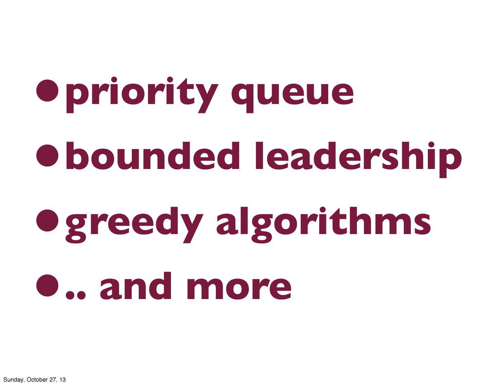 •priority queue •bounded leadership •greedy alg...
