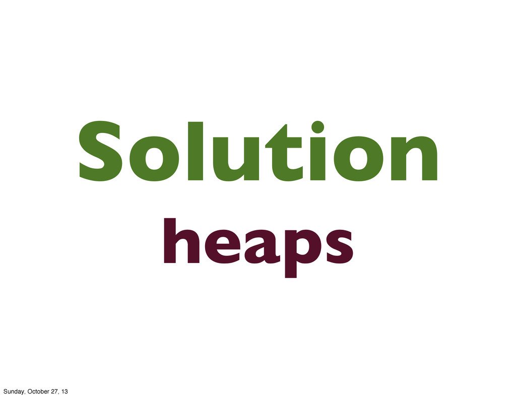 Solution heaps Sunday, October 27, 13