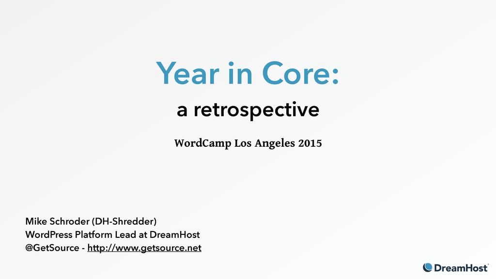 Year in Core: a retrospective WordCamp Los Ang...