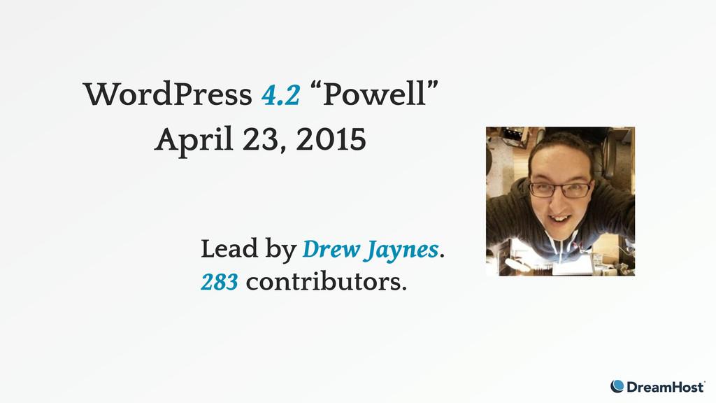 "WordPress 4.2 ""Powell"" April 23, 2015 Lead by D..."