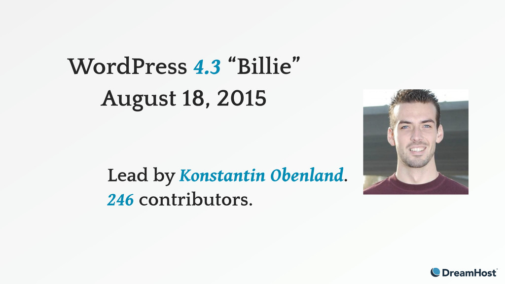 "WordPress 4.3 ""Billie"" August 18, 2015 Lead by ..."