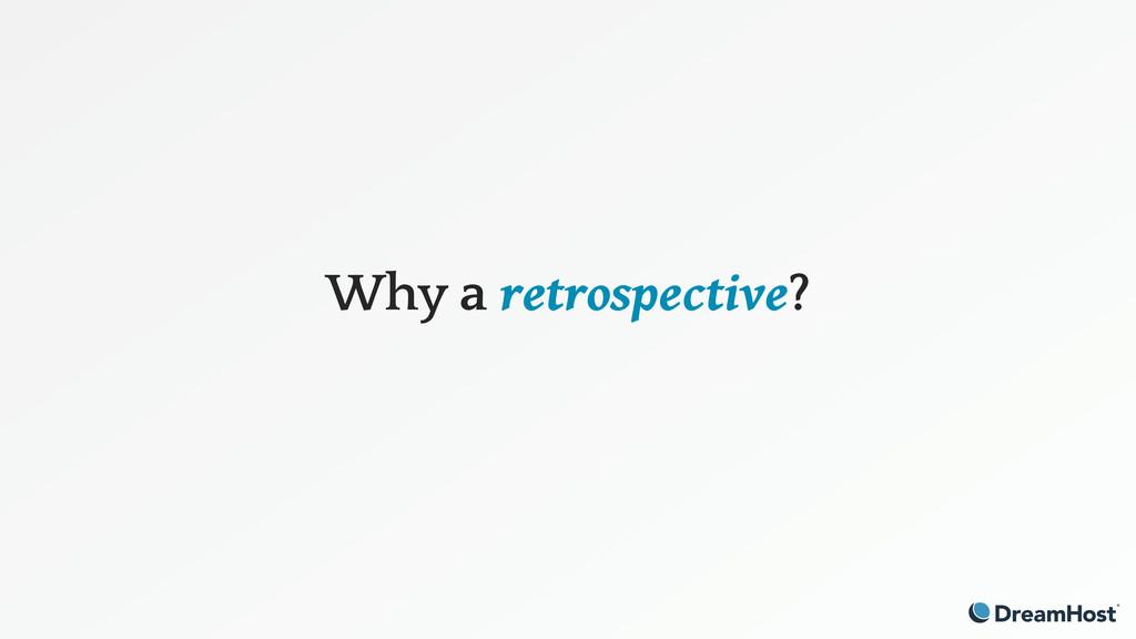 Why a retrospective?