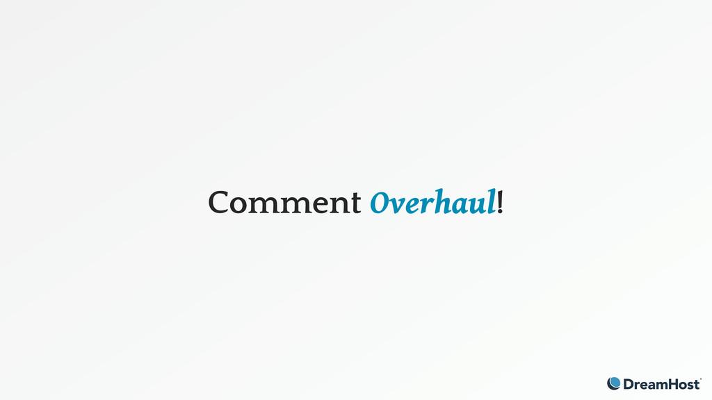 Comment Overhaul!