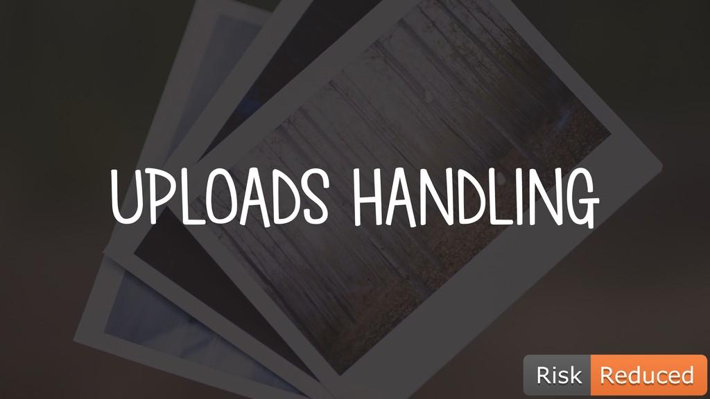 UPLOADS HANDLING