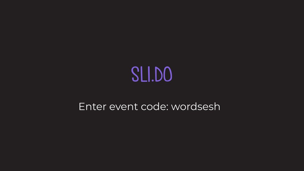 SLI.DO Enter event code: wordsesh