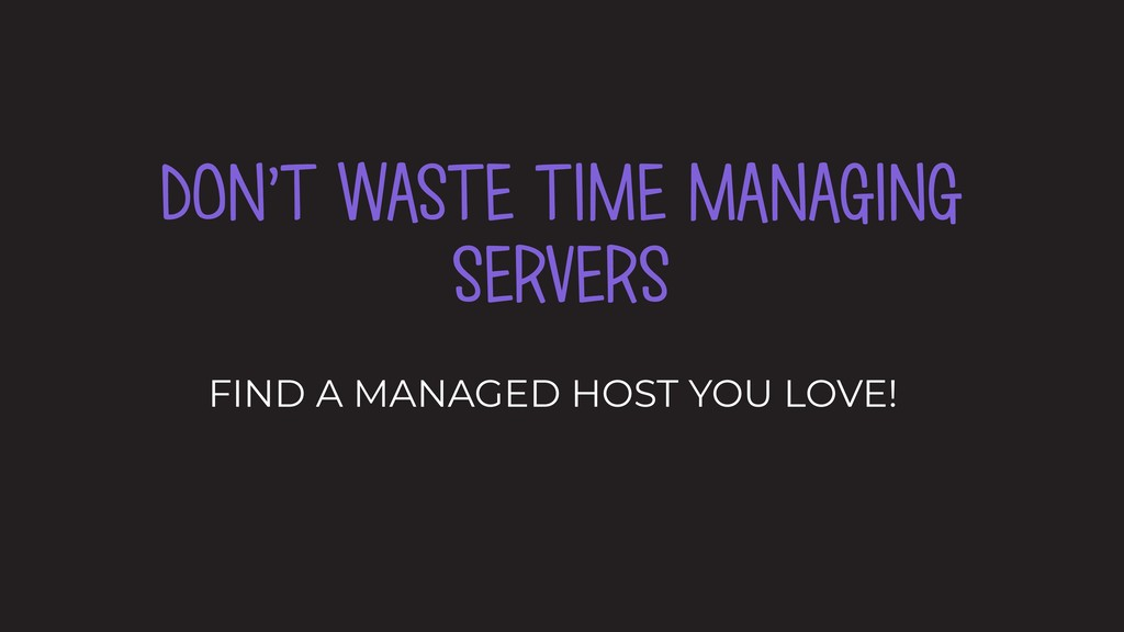 DON'T WASTE TIME MANAGING SERVERS FIND A MANAGE...