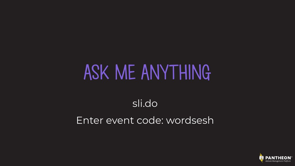 ASK ME ANYTHING sli.do Enter event code: wordse...
