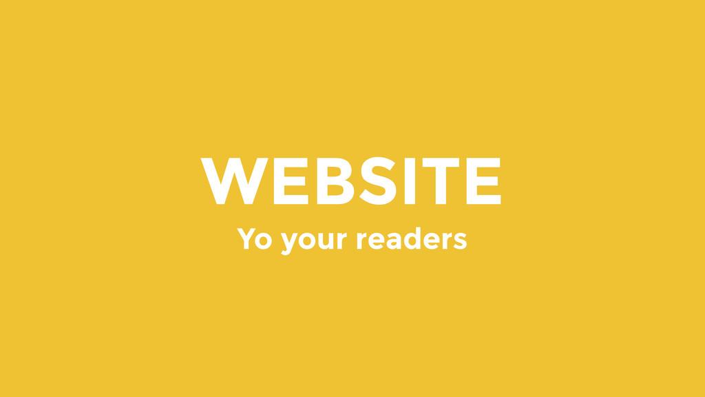 WEBSITE Yo your readers