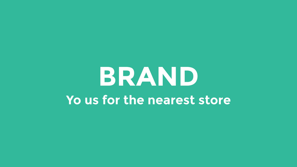 BRAND Yo us for the nearest store