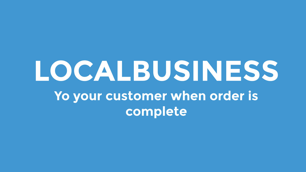 LOCALBUSINESS Yo your customer when order is co...