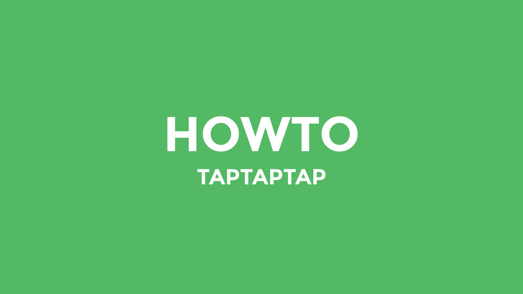 HOWTO TAPTAPTAP