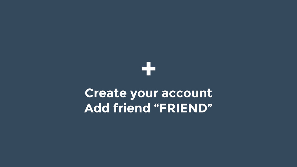 "+ Create your account Add friend ""FRIEND"""
