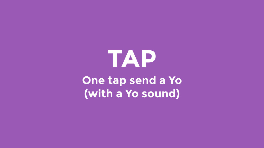 TAP One tap send a Yo (with a Yo sound)