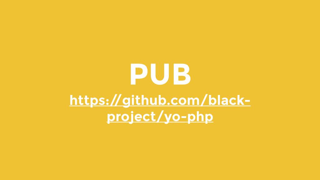 PUB https:/ /github.com/black- project/yo-php