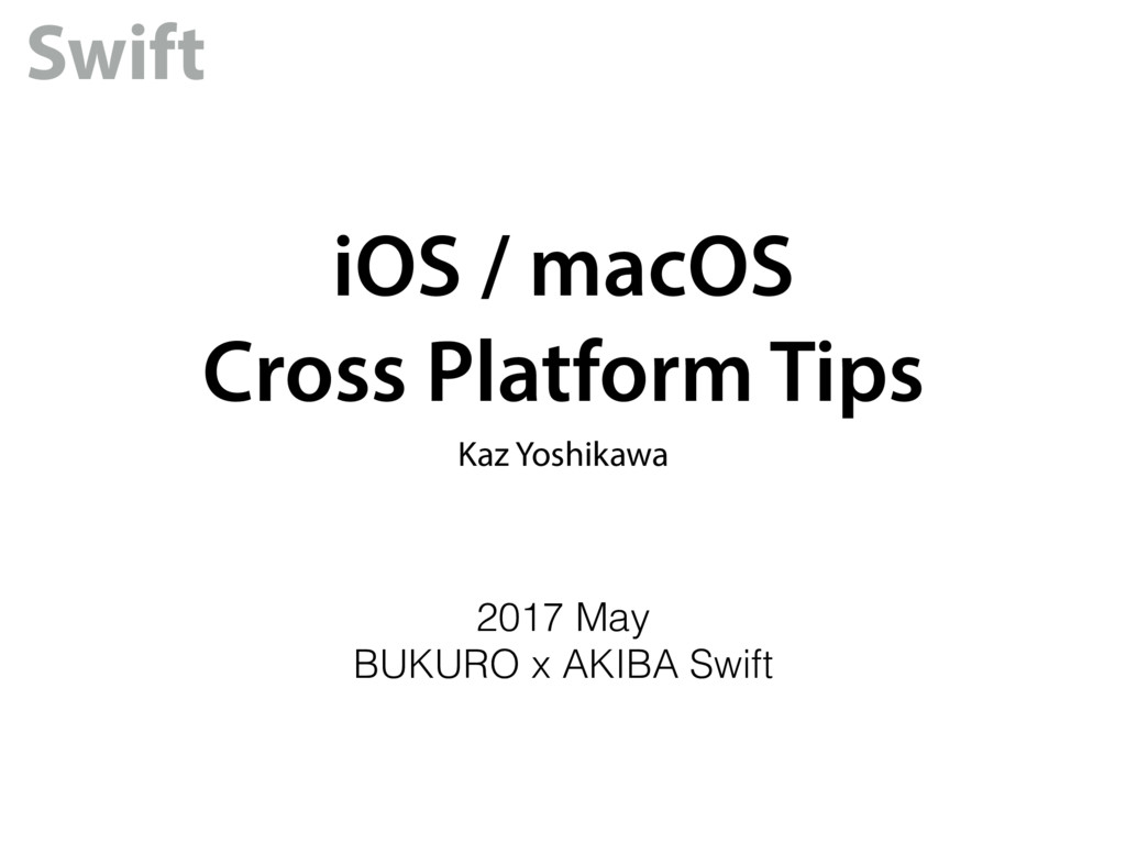 iOS / macOS Cross Platform Tips Kaz Yoshikawa S...