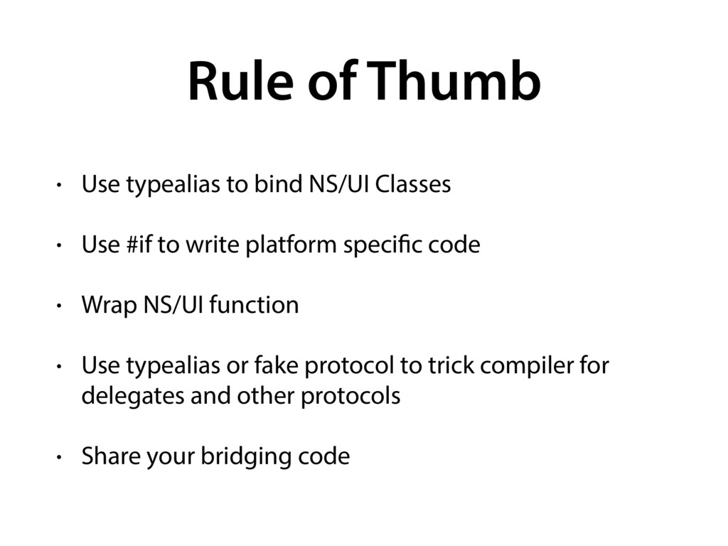 Rule of Thumb • Use typealias to bind NS/UI Cla...