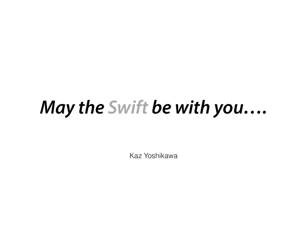 Kaz Yoshikawa May the Swift be with you….