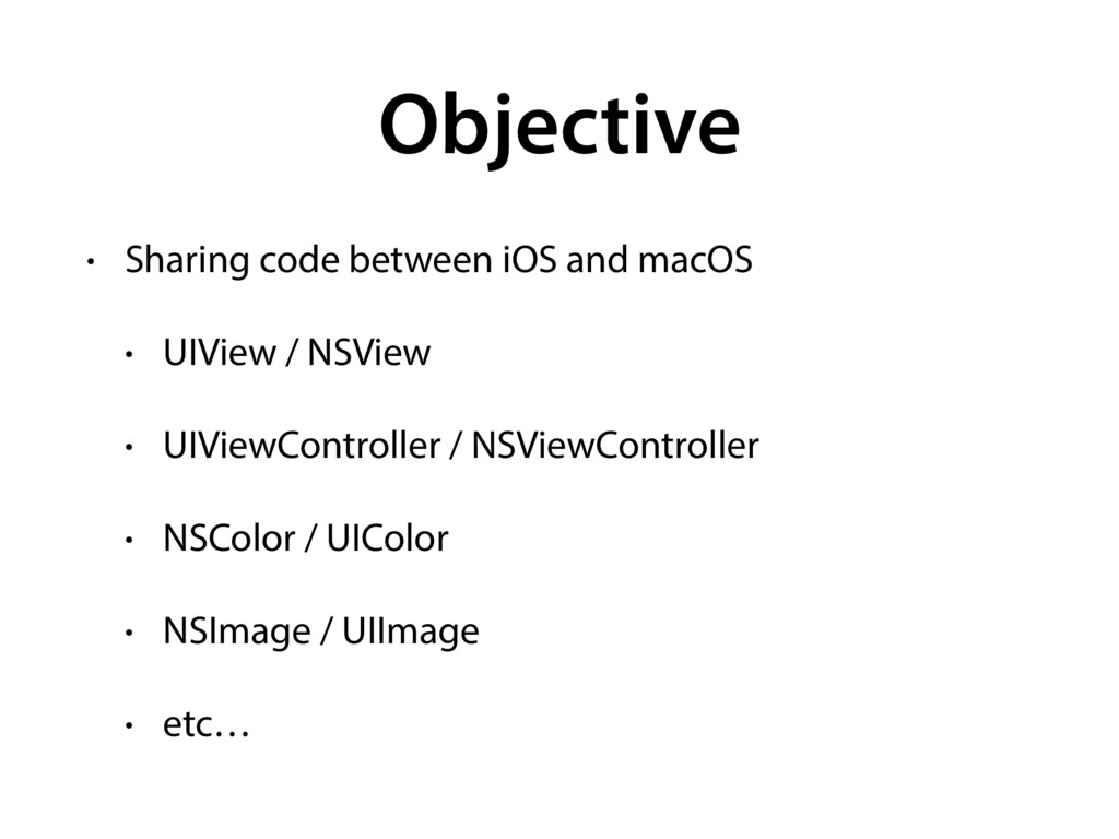 Objective • Sharing code between iOS and macOS ...