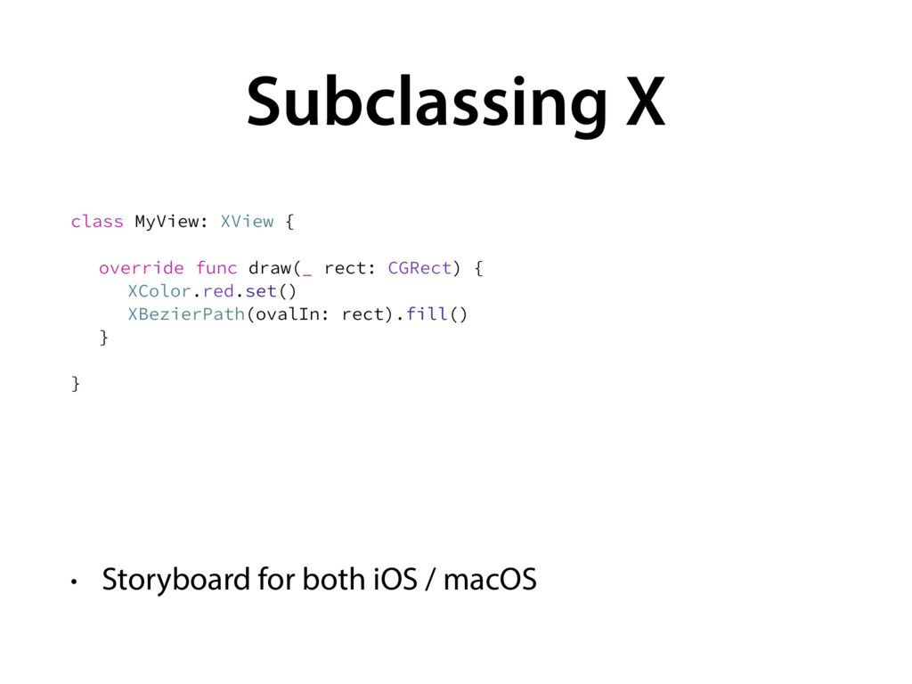Subclassing X • Storyboard for both iOS / macOS...
