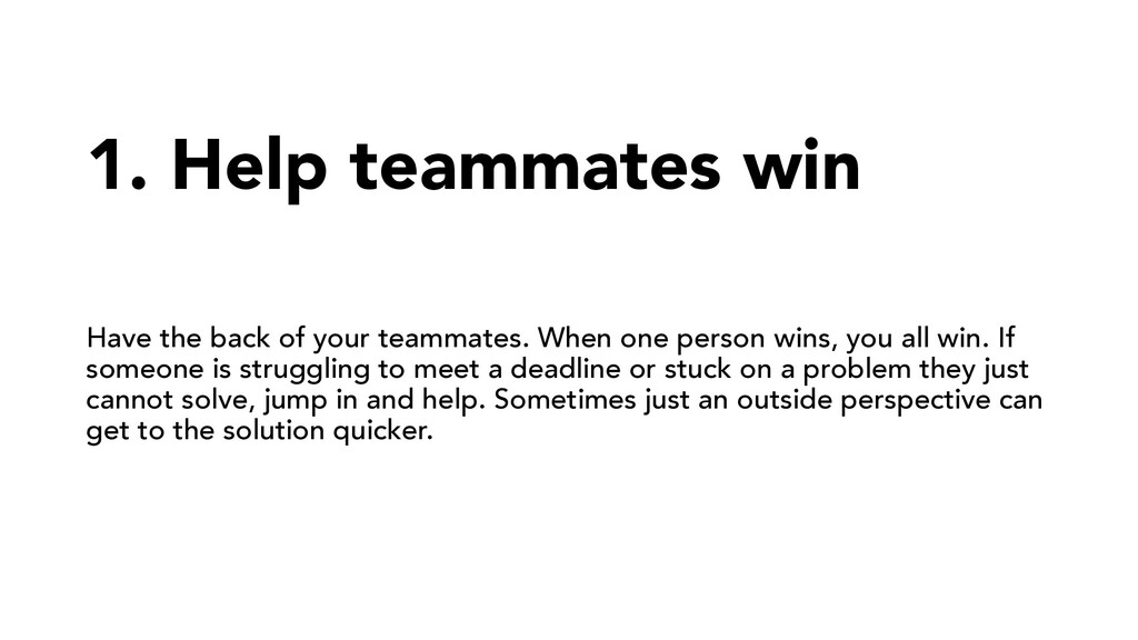 1. Help teammates win Have the back of your tea...