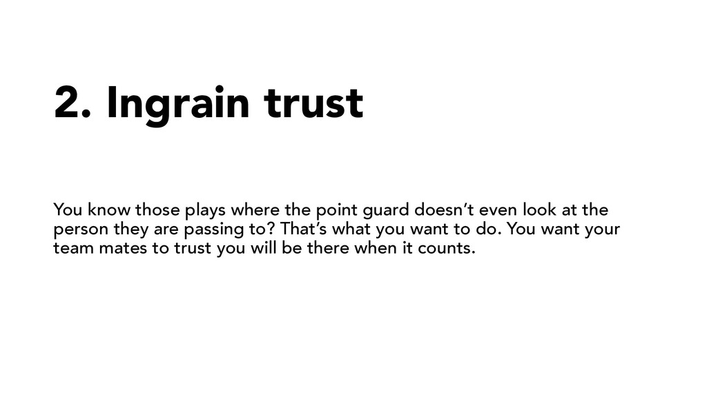 2. Ingrain trust You know those plays where the...