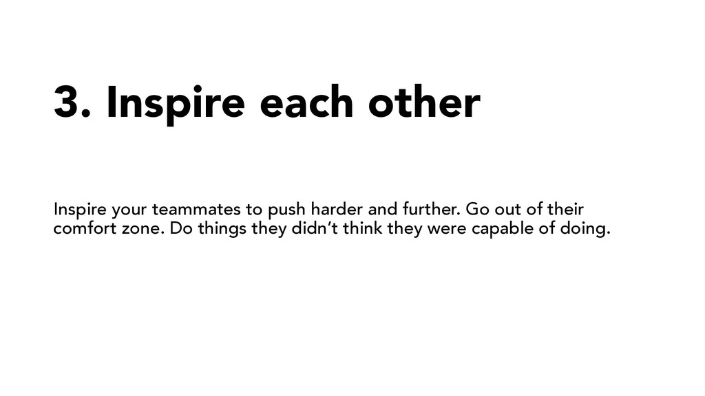 3. Inspire each other Inspire your teammates to...