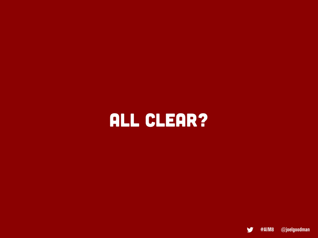 #AIM8 @joelgoodman ALL CLEAR?
