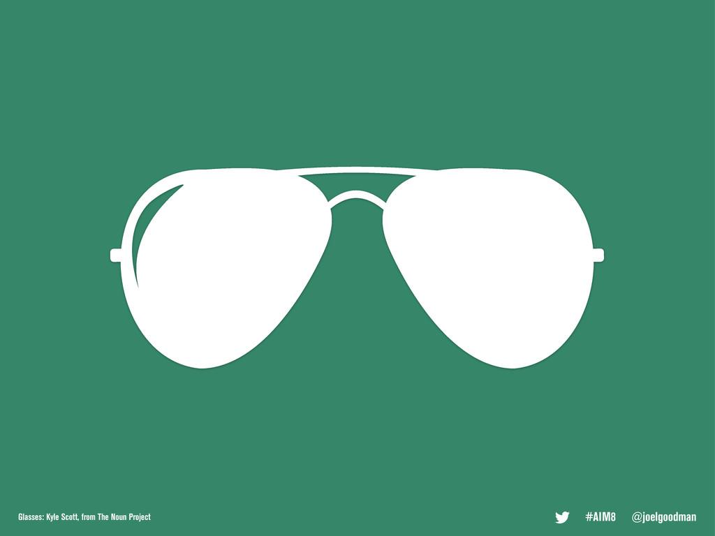 #AIM8 @joelgoodman Glasses: Kyle Scott, from Th...