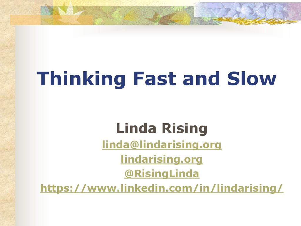 Thinking Fast and Slow Linda Rising linda@linda...