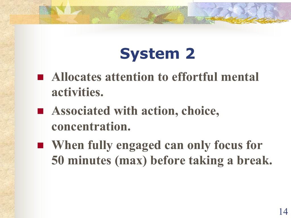 System 2 n Allocates attention to effortful men...